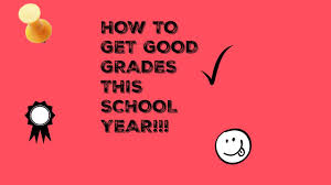 how to get good grades at school how to get good grades at school
