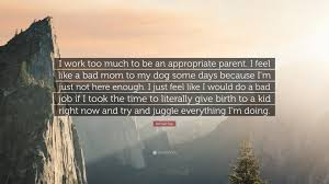 rachael ray quote i work too much to be an appropriate parent i rachael ray quote i work too much to be an appropriate parent i