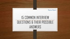 most common interview questions their possible answers 15 most common interview questions their possible answers pajama papers
