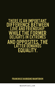 There is an important difference between love and friendship ... via Relatably.com
