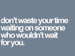 dont-waste-your-time-waiting-on-someone-who-wouldnt-wait-for-you-facebook-quote.png via Relatably.com
