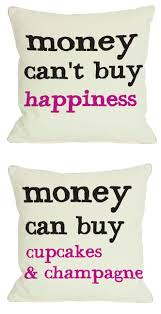 best ideas about can money buy happiness coffee details about money can t buy happiness money can buy cupcakes champagne throw pillow