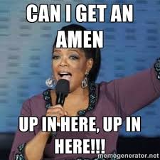 CAN I GET AN AMEN UP IN HERE, UP IN HERE!!! - oprah winfrey | Meme ... via Relatably.com