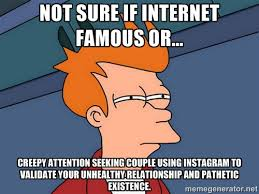 Not sure if internet famous or... creepy attention seeking couple ... via Relatably.com