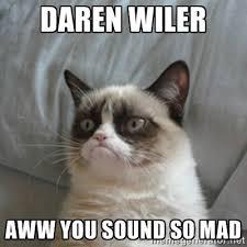Daren Wiler AWW YOU SOUND SO MAD - Grumpy Cat ={ | Meme Generator via Relatably.com