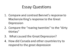 the great depression  reasons  consequences  solutions   ppt  essay questions compare and contrast bennets response to mackenzie kings response to the great
