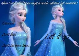 "Frozen Meme ""when confronted by and angry or unruly customer, just ... via Relatably.com"
