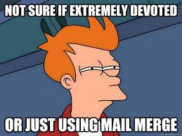 not sure if extremely devoted or just using mail merge - Futurama ... via Relatably.com
