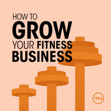 How To Grow Your Fitness Business