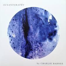 <b>Charlie Barnes</b> - <b>Oceanography</b> (2018, Vinyl) | Discogs
