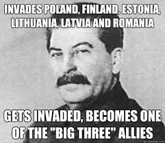 Invades Poland, Finland, Estonia, Lithuania, Latvia and Romania ... via Relatably.com