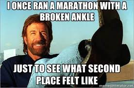 I once ran a marathon with a broken ankle Just to see what second ... via Relatably.com