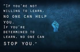 if you are not willing to learn no one can help you if you are if you are not willing to learn no one can help you