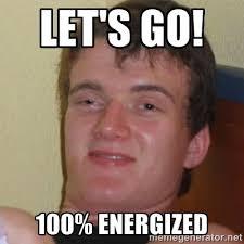 Let's go! 100% energized - Stoner Stanley | Meme Generator via Relatably.com