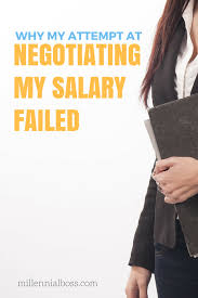 why my attempt at salary negotiation failed when negotiating your salary fails