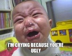 Ugly Crying Baby memes | quickmeme via Relatably.com