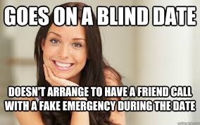 goes on a blind date doesn't arrange to have a friend call with a ... via Relatably.com