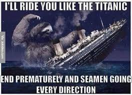 Ill ride you like the titanic - meme | Funny Dirty Adult Jokes ... via Relatably.com