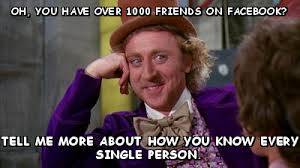 Oh, you have over 1000 friends on facebook? Tell me more about how ... via Relatably.com
