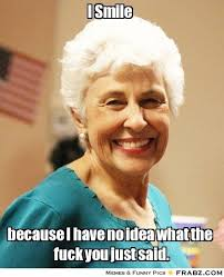 I Smile... - Old Fashioned Granny Meme Generator Captionator via Relatably.com
