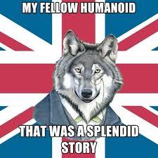 My Fellow Humanoid That Was A Splendid Story ● Create Meme via Relatably.com