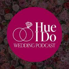 Hue I Do Wedding Podcast