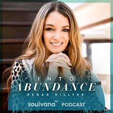 Into Abundance: Soulvana podcast with Regan Hillyer