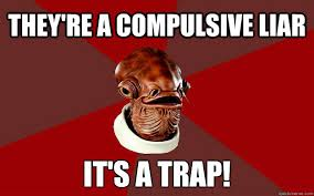 they're a compulsive liar IT'S A TRAP! - Admiral Ackbar ... via Relatably.com