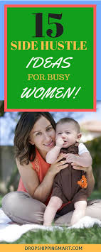 side hustle ideas for busy women these side hustle jobs for 15 side hustle ideas for busy women these side hustle jobs for moms are proven