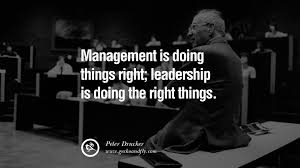 18 uplifting and motivational quotes on management leadership management is doing things right leadership is doing the right things