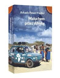 Znalezione obrazy dla zapytania maluchem przez afrykę książka