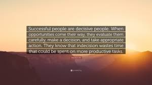 napoleon hill quote successful people are decisive people when napoleon hill quote successful people are decisive people when opportunities come their way