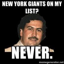 new york giants on my list? never. - pablo escobar | Meme Generator via Relatably.com