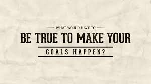 what would have to be true to make your goals happen jeremy what would have to be true to make