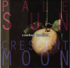 <b>Cowboy Junkies</b> - <b>Pale</b> Sun, Crescent Moon Lyrics and Tracklist ...