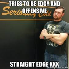 tries to be edgy and offensive straight edge XXX - Prom King ... via Relatably.com