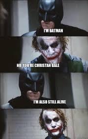 i'm batman no, you're christan bale i'm also still alive - Batman ... via Relatably.com