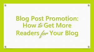 blog post promotion how to get more readers for your blog