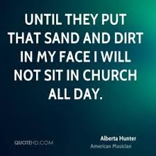 Alberta Hunter Quotes | QuoteHD