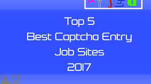 top best captcha entry job sites  top 5 best captcha entry job sites 2017