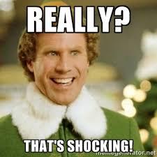 Really? That's shocking! - Buddy the Elf | Meme Generator via Relatably.com