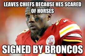 Leaves Chiefs because hes scared of horses Signed by Broncos - Bad ... via Relatably.com