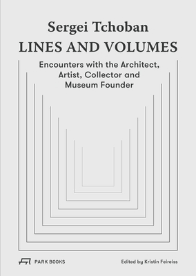 Sergei Tchoban – Lines and Volumes: Encounters with the Architect, Artist, Collector and Museum Founder