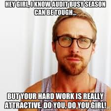 Hey Girl, I know audit busy season can be tough... But your hard ... via Relatably.com