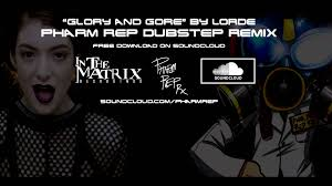 lorde glory and gore dubstep remix lorde glory and gore dubstep remix pharm rep