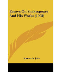 essay on shakespeare essays on shakespeare and his works