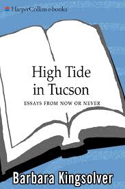 barbara kingsolver high tide in tucson essays from now or never barbara kingsolver high tide in tucson essays from now or never 1995