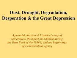 the dust bowl objective  to examine the causes and effects of the    dust  drought  degradation  desperation  amp  the great depression a pictorial  musical  amp