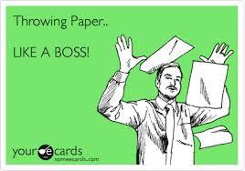 Throwing Paper.. LIKE A BOSS! | Workplace Ecard via Relatably.com