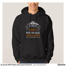 <b>A great DAD Make</b> the great Adventures Hoodie | Zazzle.com ...